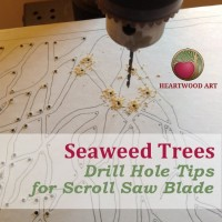Seaweed Trees - Drill Hole Tips for Scroll Saw Blade